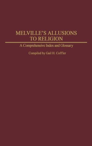Melville's Allusions to Religion: A Comprehensive Index and Glossary (Bibliographies and Indexes in American Literature #31) book written by Gail H. Coffler