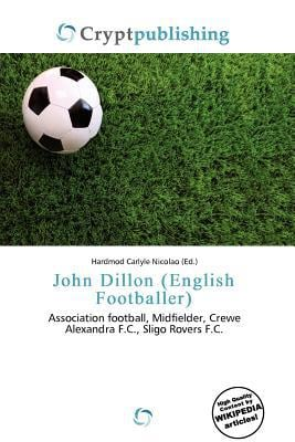 John Dillon (English Footballer) written by Hardmod Carlyle Nicolao