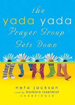 The Yada Yada Prayer Group Gets Down (Yada Yada Prayer Group Series #2) book written by Neta Jackson