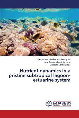 Nutrient Dynamics in a Pristine Subtropical Lagoon-Estuarine System written by Carvalho Aguiar Valquiria Maria De