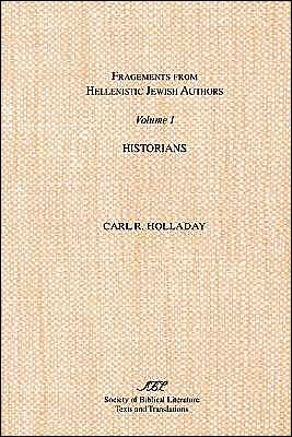 Fragments from Hellenistic Jewish Authors: Historians, Vol. 20 written by Carl R. Holladay
