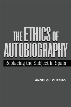 The Ethics of Autobiography: Replacing the Subject in Modern Spain book written by Angel G. Loureiro
