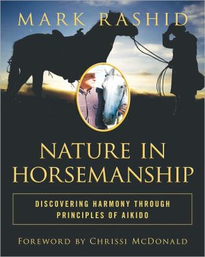 Nature in Horsemanship: Discovering Harmony Through Principles of Aikido book written by Mark Rashid