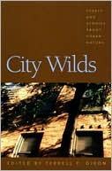 City Wilds: Essays and Stories about Urban Nature written by Terrell F. Dixon