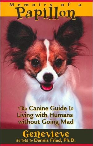 Memoirs of a Papillon: The Canine Guide to Living with Humans without Going Mad written by Genevieve