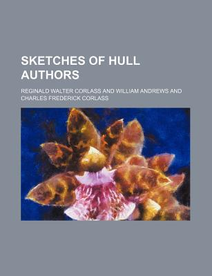 Sketches of Hull Authors book written by Corlass, Reginald Walter