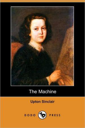 The Machine book written by Upton Sinclair