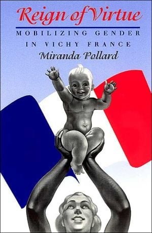 Reign of Virtue: Mobilizing Gender in Vichy France book written by Miranda Pollard
