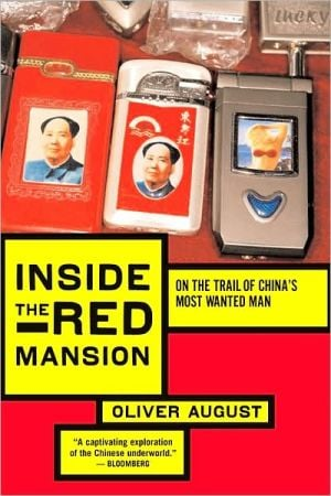Inside the Red Mansion: On the Trail of China's Most Wanted Man book written by Oliver August