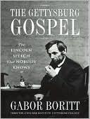 The Gettysburg Gospel: The Lincoln Speech That Nobody Knows book written by Gabor Boritt
