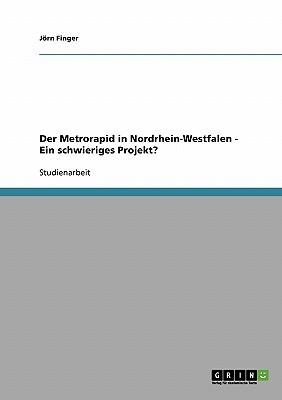 Der Metrorapid in Nordrhein-Westfalen - Ein Schwieriges Projekt? written by Jorn Finger