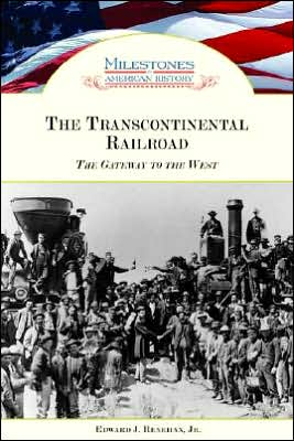 The Transcontinental Railroad: The Gateway to the West book written by Edward J., Jr.Edward J. Renehan Jr.