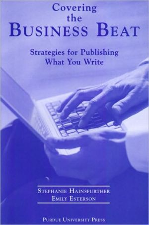 Covering the Business Beat: Strategies for Publishing What You Write book written by Stephanie Hainsfurther