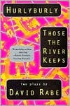 Hurlyburly and Those the River Keeps: Two Plays book written by David Rabe