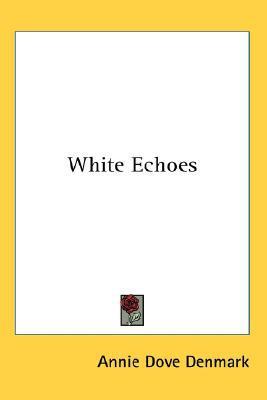 White Echoes written by Denmark, Annie Dove