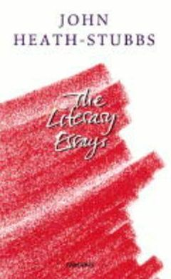 The Literary Essays book written by John Heath-Stubbs
