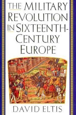 Military Revolution in Sixteenth-Century Europe book written by David Eltis