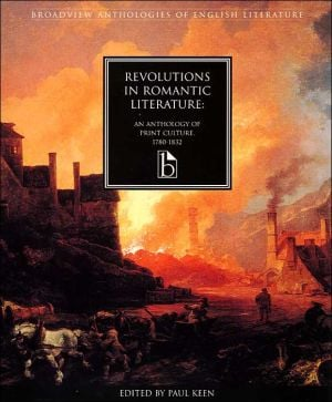 Revolutions in Romantic Literature: An Anthology of Print Culture, 1780-1832 written by Paul Keen