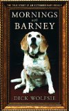 Mornings with Barney: The True Story of an Extraordinary Beagle book written by Dick Wolfsie