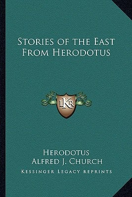 Stories of the East from Herodotus book written by Herodotus , Church, Alfred J.