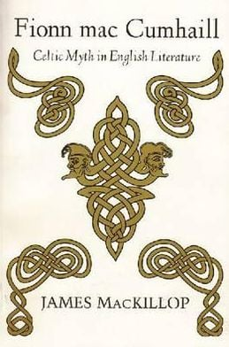 Fionn MacCumhaill: Celtic Myth in English Literature written by James MacKillop
