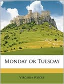 Monday or Tuesday book written by Virginia Woolf