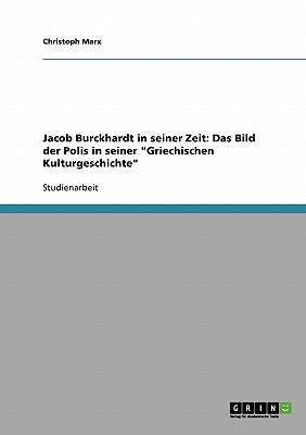 Jacob Burckhardt in Seiner Zeit: Das Bild Der Polis in Seiner