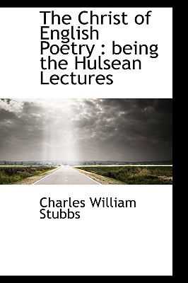 The Christ of English Poetry: Being the Hulsean Lectures book written by Stubbs, Charles William
