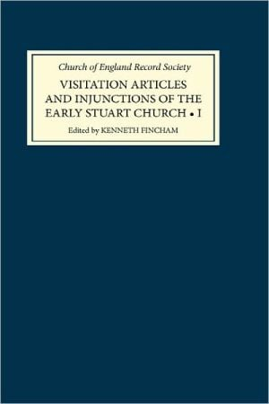 Visitation Articles And Injunctions Of The Early Stuart Church, Volume I book written by Kenneth Fincham