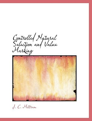 Controlled Natural Selection and Value Marking book written by Mottram, J. C.
