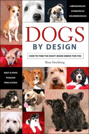 Dogs by Design: How to Find the Right Mixed Breed for You written by Ilene Hochberg