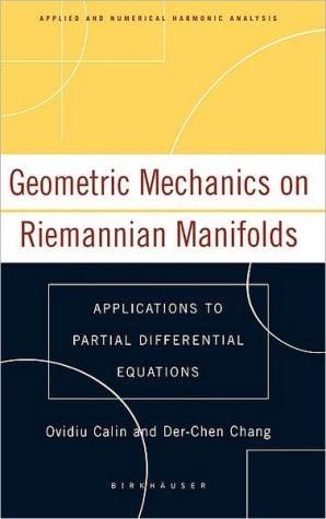 Geometric Mechanics on Riemannian Manifolds: Applications to Partial Differential Equations book written by Ovidiu Calin
