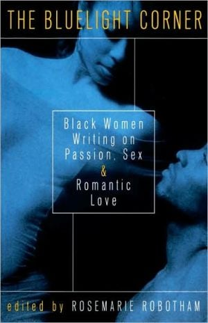 The Bluelight Corner: Black Women Writing on Passion, Sex, and Romantic Love book written by Rosemarie Robotham