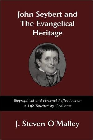 John Seybert and the Evangelical Heritage book written by J. Steven O'Malley