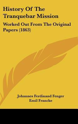 History Of The Tranquebar Mission: Worked Out From The Original Papers (1863) written by Johannes Ferdinand Fenger, Emil ...