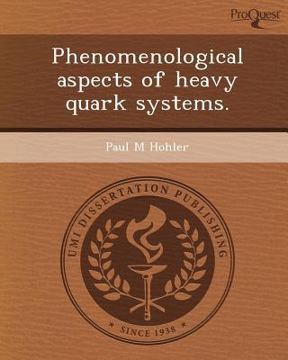 Phenomenological Aspects of Heavy Quark Systems. written by Paul M. Hohler
