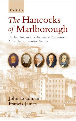 The Hancocks of Marlborough: Rubber, Art and the Industrial Revolution - A Family of Inventive Genius book written by John Loadman