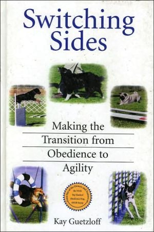 Switching Sides: Making the Transition from Obedience to Agility book written by Kay Guetzloff