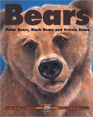 Bears: Polar Bears, Black Bears and Grizzly Bears book written by Deborah Hodge