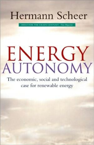 Energy Autonomy: The Economic, Social and Technological Case for Renewable Energy book written by Hermann Scheer
