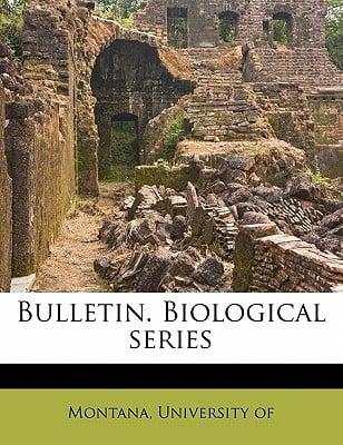 Bulletin. Biological Series book written by MONTANA, UNIVERSITY , Montana, University Of