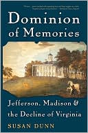 Dominion of Memories: Jefferson, Madison, and the Decline of Virginia book written by Susan Dunn