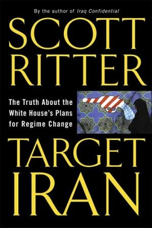 Target Iran: The Truth about the White House's Plans for Regime Change book written by Scott Ritter