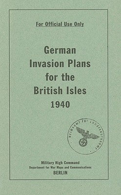 German Invasion Plans for the British Isles 1940 written by Bodleian Library