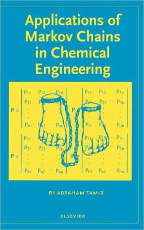 Applications of Markov Chains in Chemical Engineering book written by A. Tamir