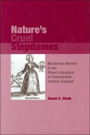 Nature's Cruel Stepdames: Murderous Women in the Street Literature of Sevententh Centruy England (Medieval and Renaissance Literary Studies Series) written by Susan C. Staub