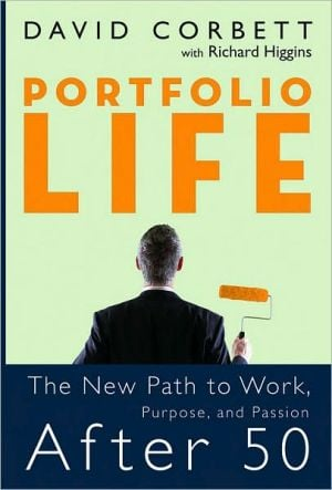 Portfolio Life: The New Path to Work, Purpose, and Passion After 50 book written by David D. Corbett