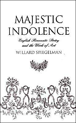 Majestic Indolence: English Romantic Poetry and the Work of Art book written by Willard Spiegelman