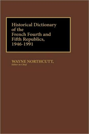 Historical Dictionary Of The French Fourth And Fifth Republics, 1946-1991 book written by Wayne Northcutt