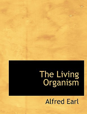 The Living Organism book written by Earl, Alfred